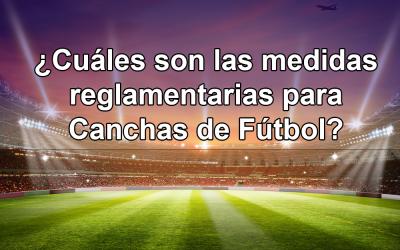¿Cuáles son las medidas reglamentarias para Canchas de Fútbol?
